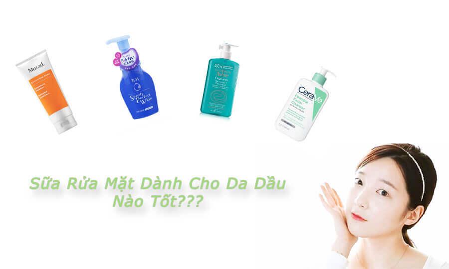 Cách lựa chọn sữa rửa mặt cho da dầu